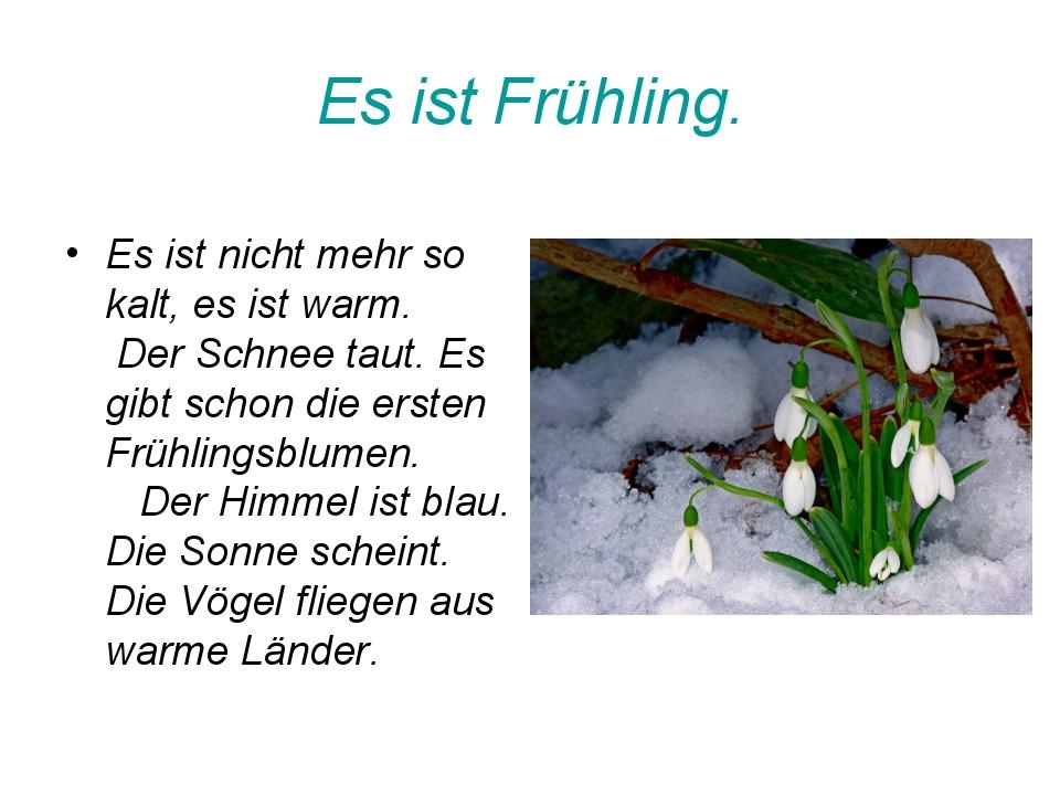 Es ist Frühling. Es ist nicht mehr so kalt, es ist warm. Der Schnee taut. Es...