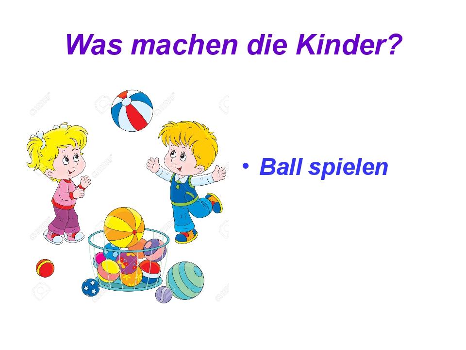 Was machen die Kinder? Ball spielen
