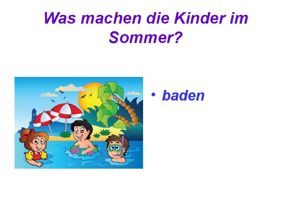 Was machen die Kinder im Sommer? baden
