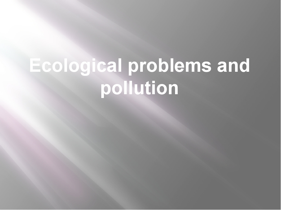 Ecological problems and pollution