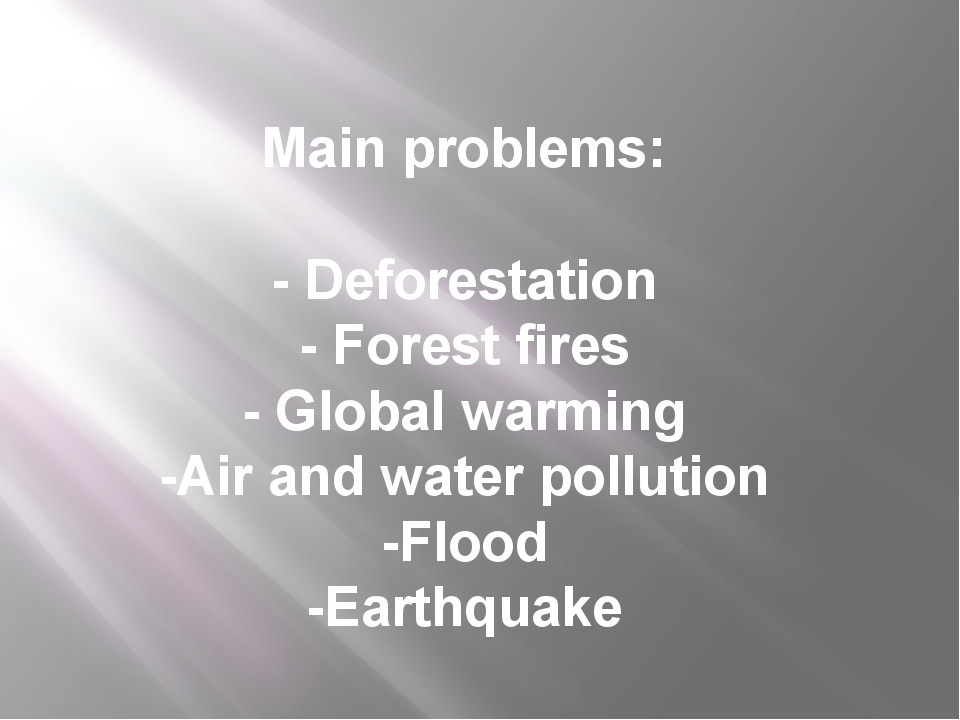 Main problems: - Deforestation - Forest fires - Global warming -Air and water...