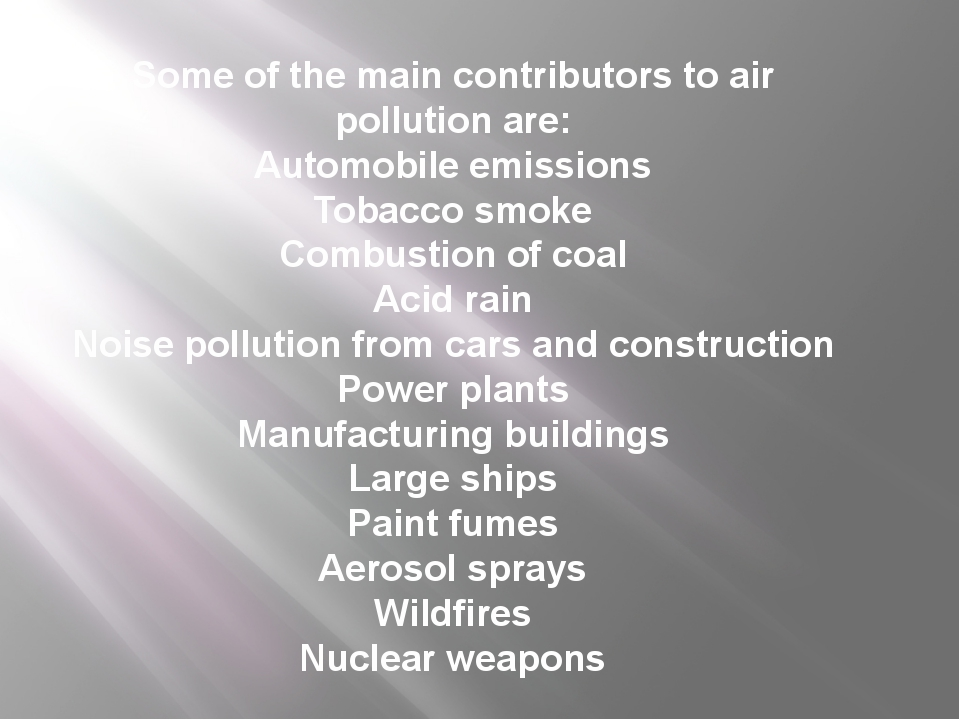 Some of the main contributors to air pollution are: Automobile emissions Toba...