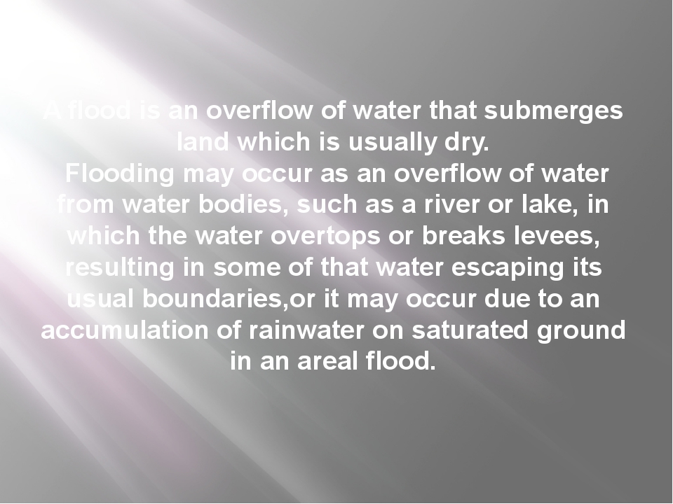 A flood is an overflow of water that submerges land which is usually dry. Flo...