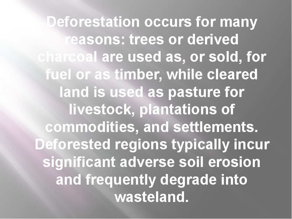 Deforestation occurs for many reasons: trees or derived charcoal are used as,...