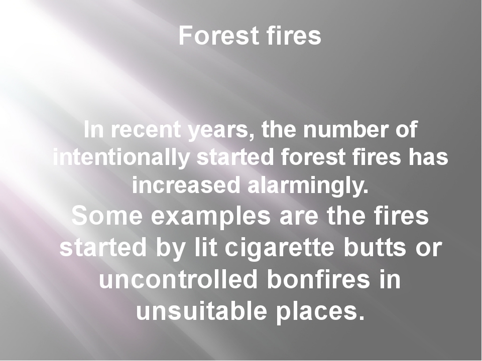 Forest fires In recent years, the number of intentionally started forest fire...