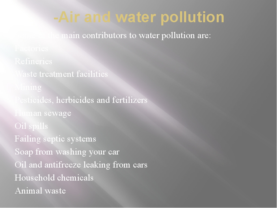 -Air and water pollution Some of the main contributors to water pollution are