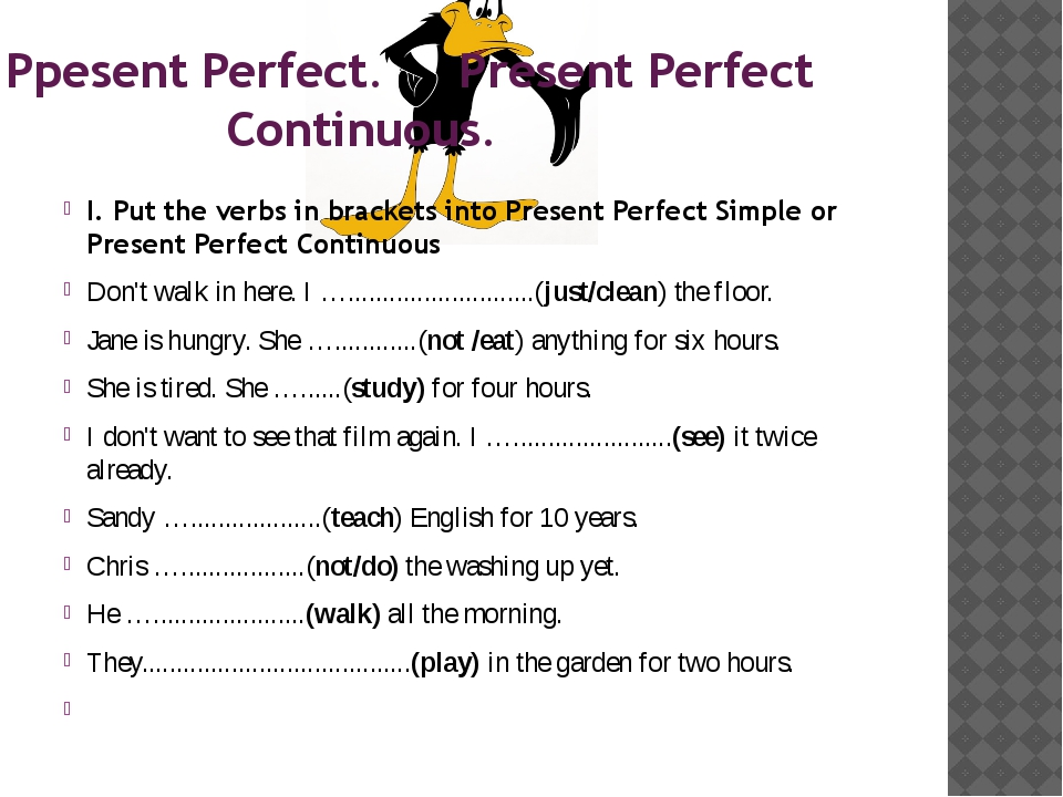 I. Put the verbs in brackets into Present Perfect Simple or Present Perfect C...