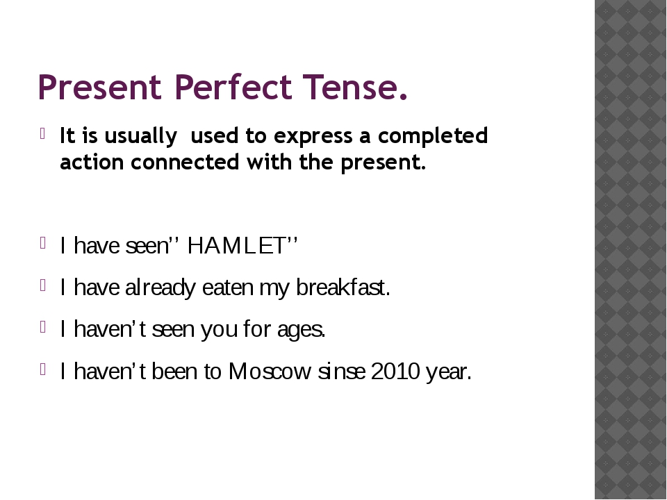 Present Perfect Tense. It is usually used to express a completed action conne...