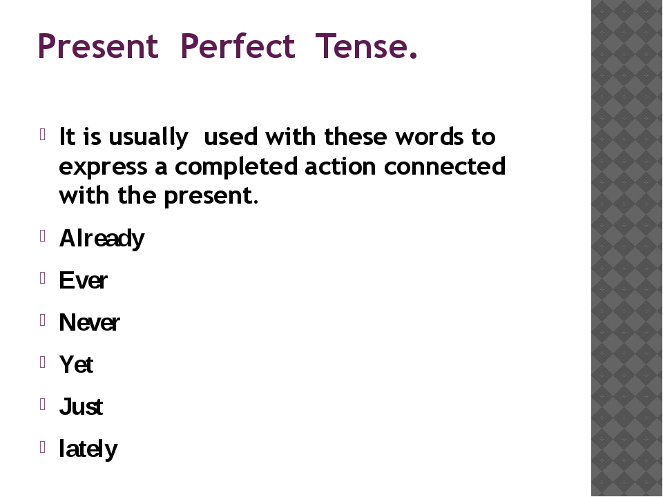 Present Perfect Tense. It is usually used with these words to express a compl...