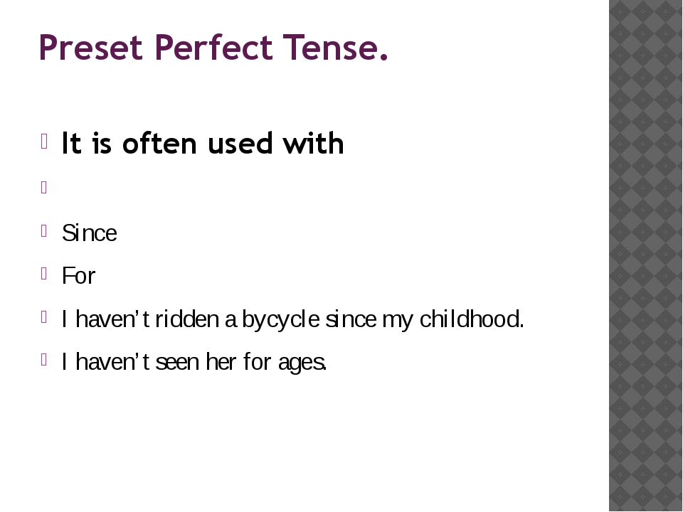 Preset Perfect Tense. It is often used with Since For I haven't ridden a bycy...