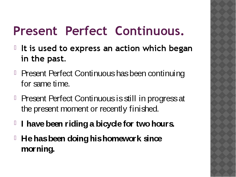 Present Perfect Continuous. It is used to express an action which began in th...
