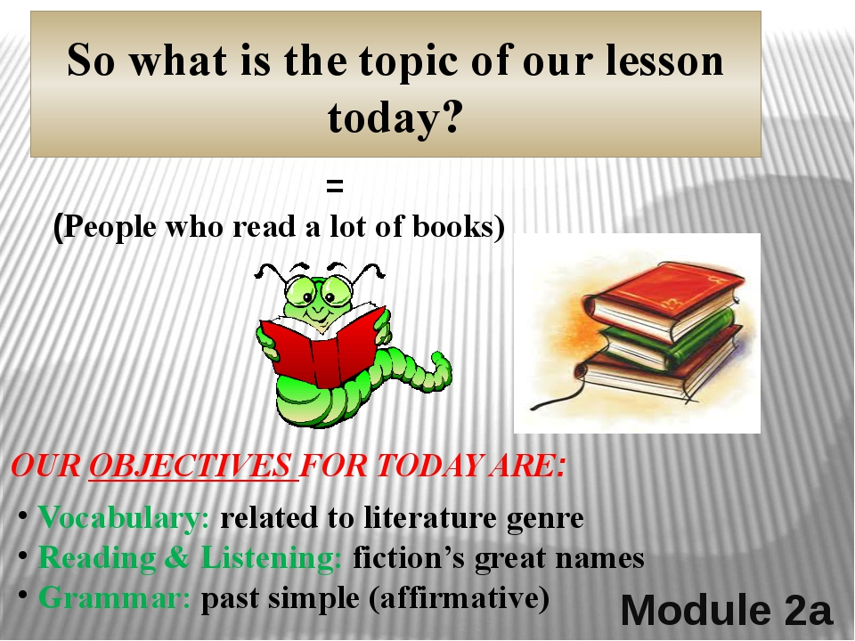BOOKWORMS Module 2a So what is the topic of our lesson today? = (People who r...