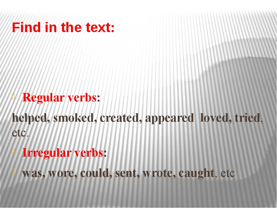 Find in the text: Regular verbs: helped, smoked, created, appeared loved, tri...
