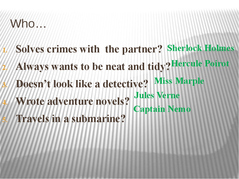 Who… Solves crimes with the partner? Always wants to be neat and tidy? Doesn'...