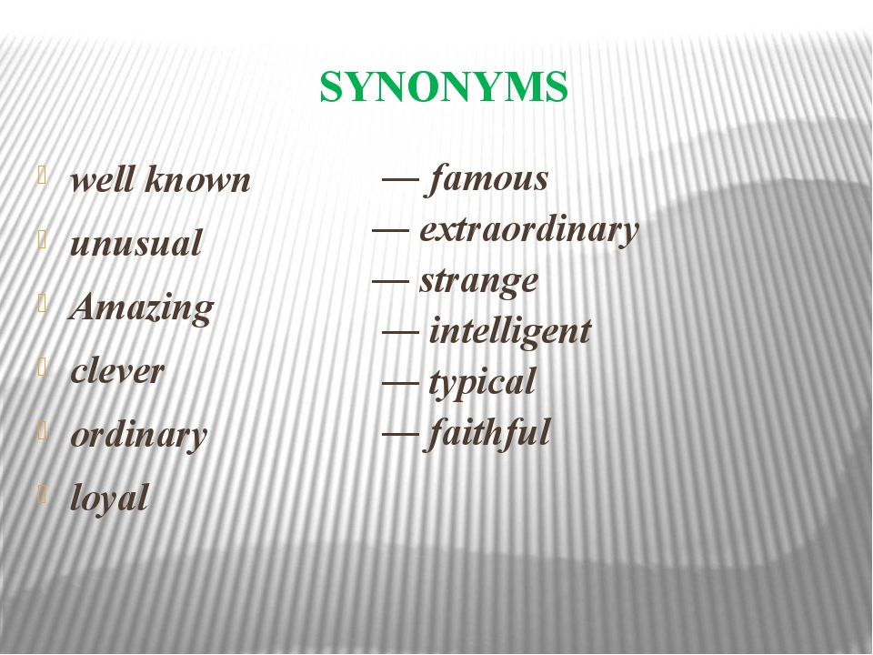 SYNONYMS well known unusual Amazing clever ordinary loyal ― famous ― extraord...