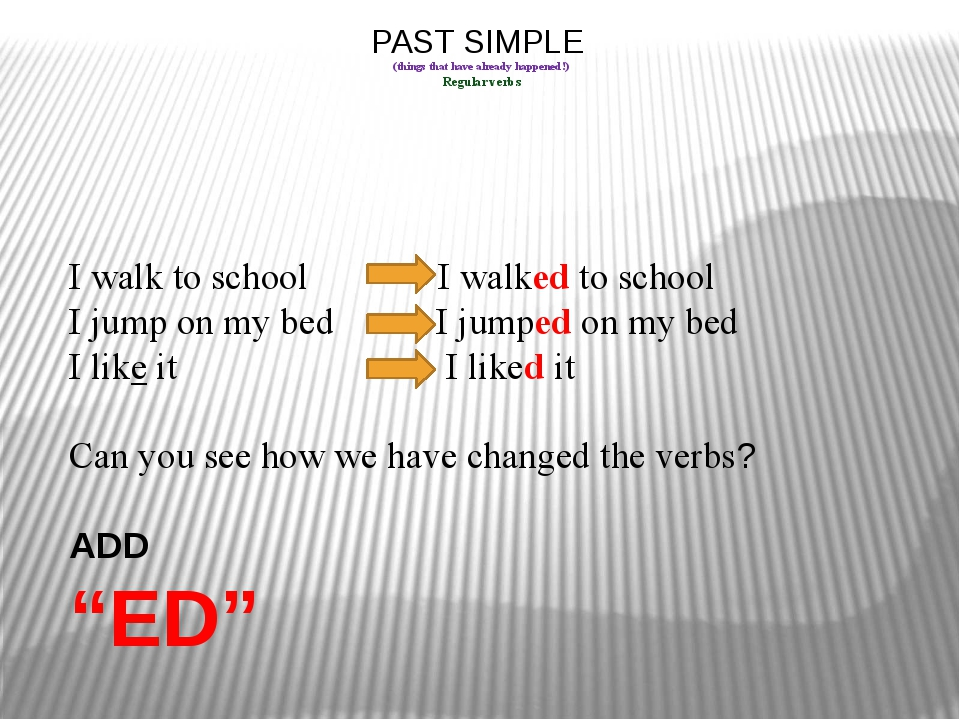 PAST SIMPLE (things that have already happened!) Regular verbs I walk to scho...