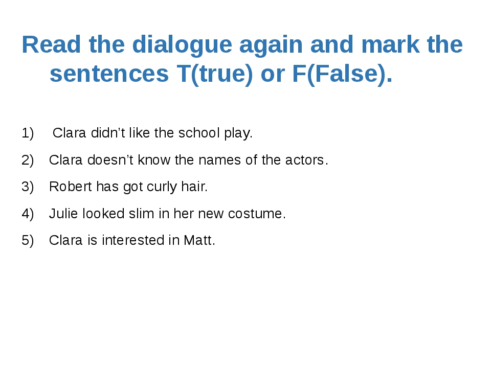 Read the dialogue again and mark the sentences T(true) or F(False). Clara di...