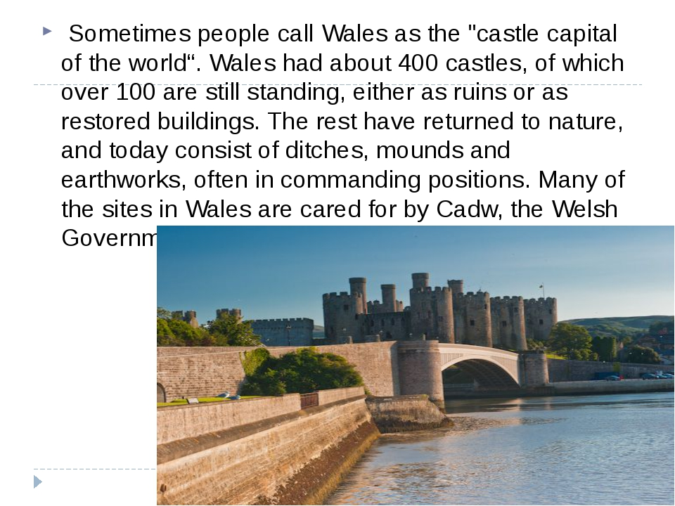 "Sometimes people call Wales as the ""castle capital of the world"". Wales had"