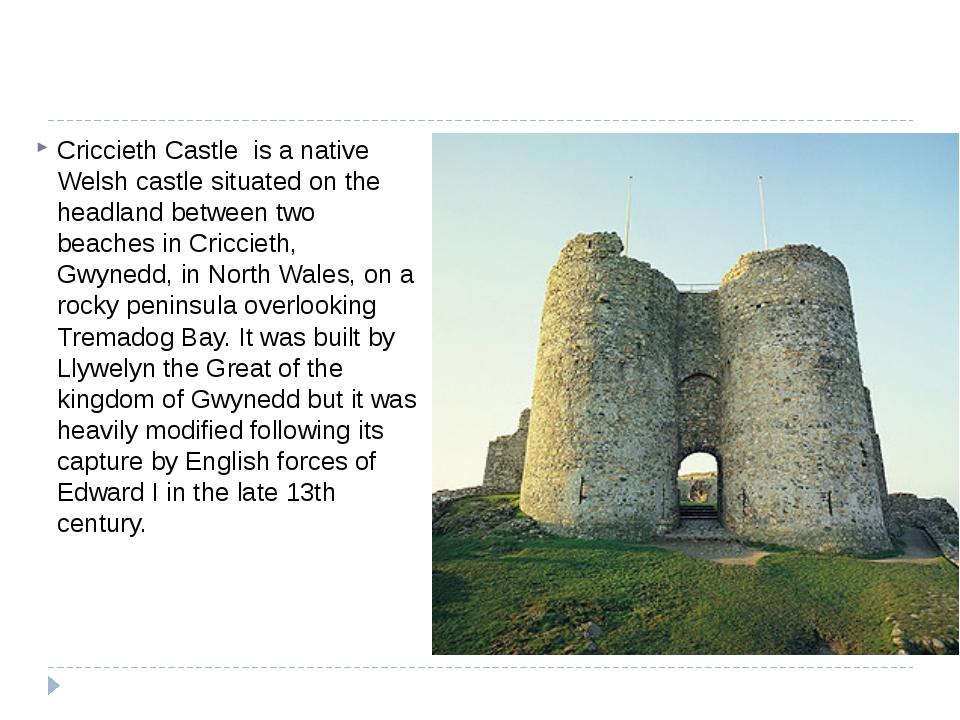 Criccieth Castle is a native Welsh castle situated on the headland between t
