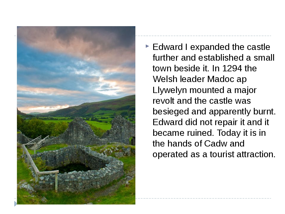 Edward I expanded the castle further and established a small town beside it.