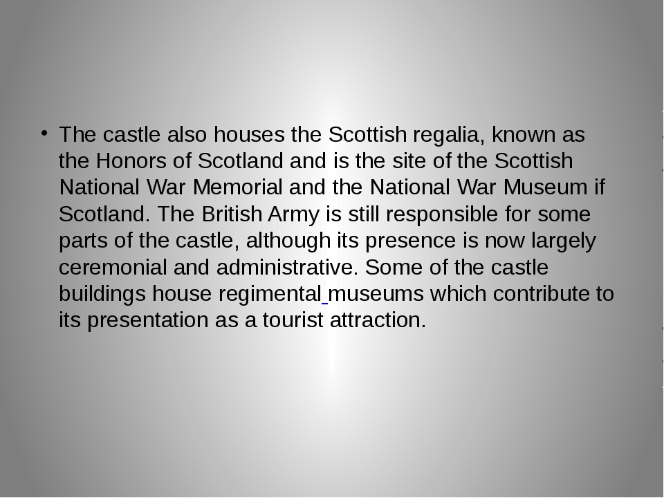 The castle also houses the Scottish regalia, known as the Honors of Scotland...