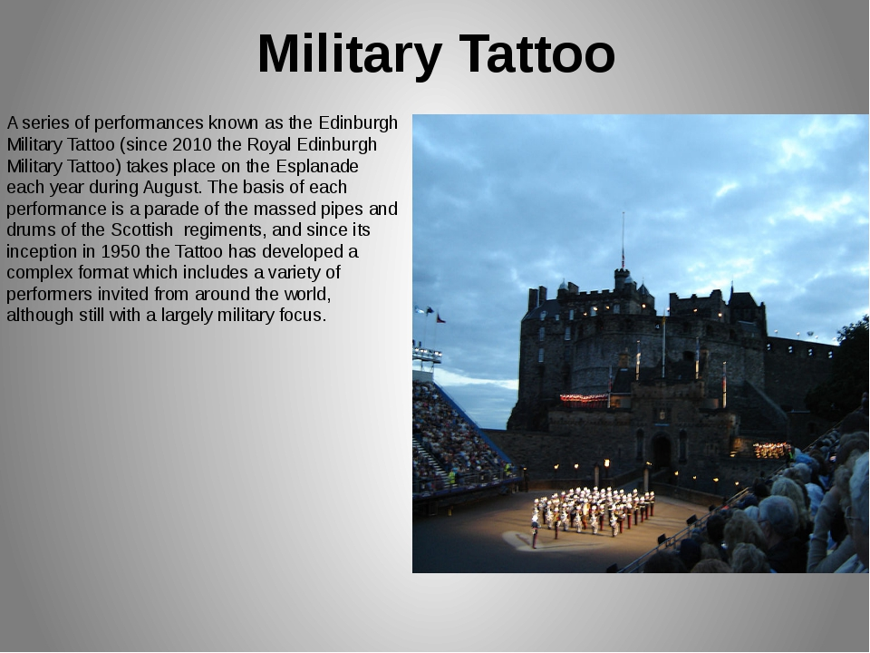 Military Tattoo A series of performances known as the Edinburgh Military Tatt...