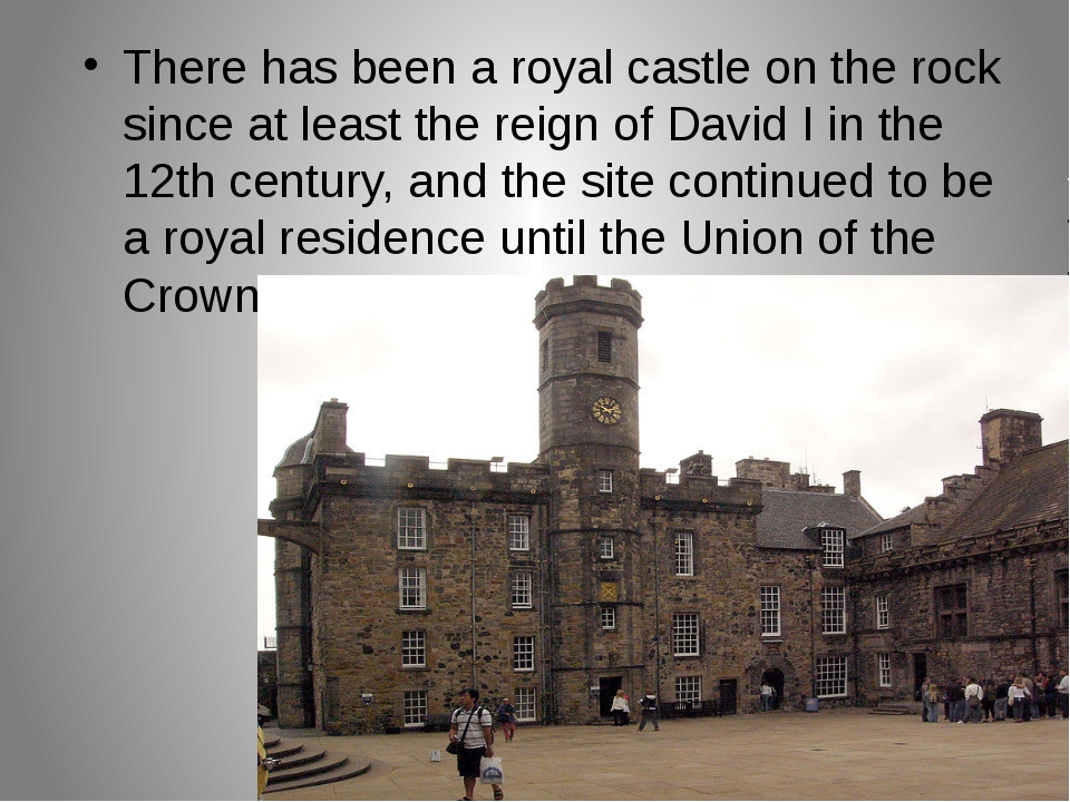 There has been a royal castle on the rock since at least the reign of David I...
