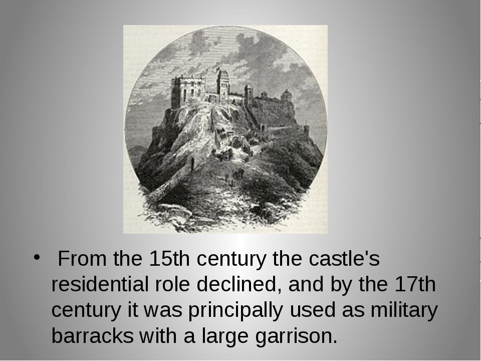 From the 15th century the castle's residential role declined, and by the 17t...