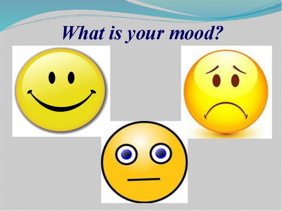 What is your mood?