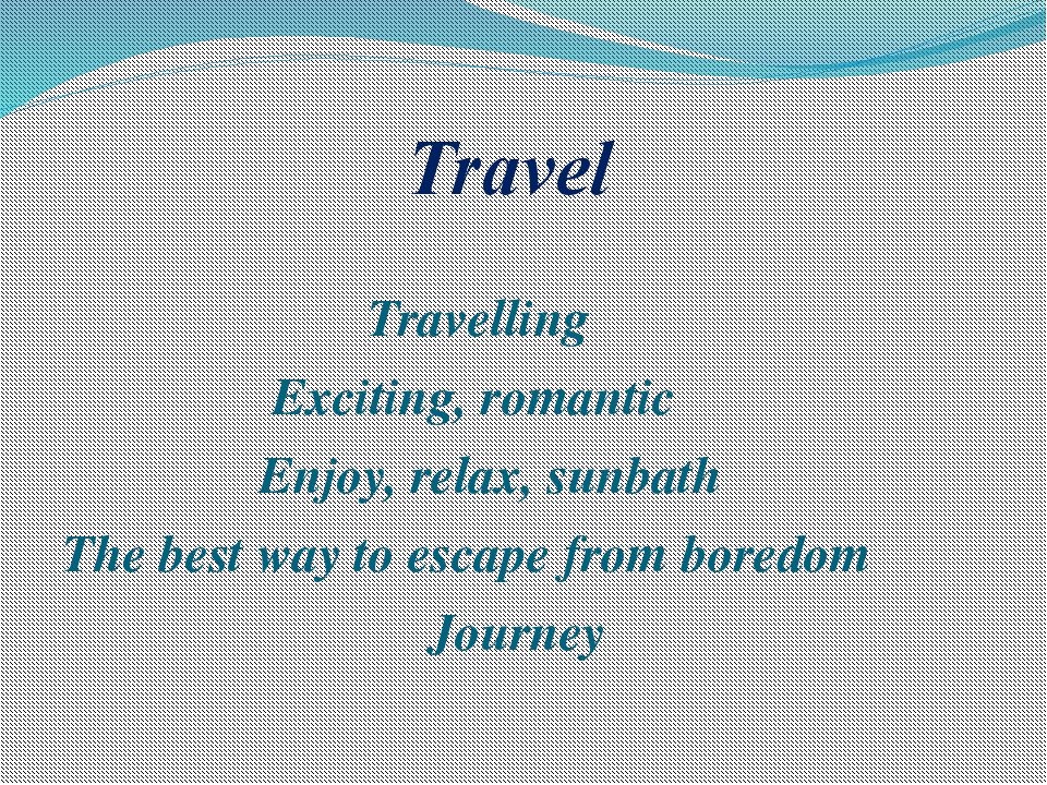 Travel Travelling Exciting, romantic Enjoy, relax, sunbath The best way to e...