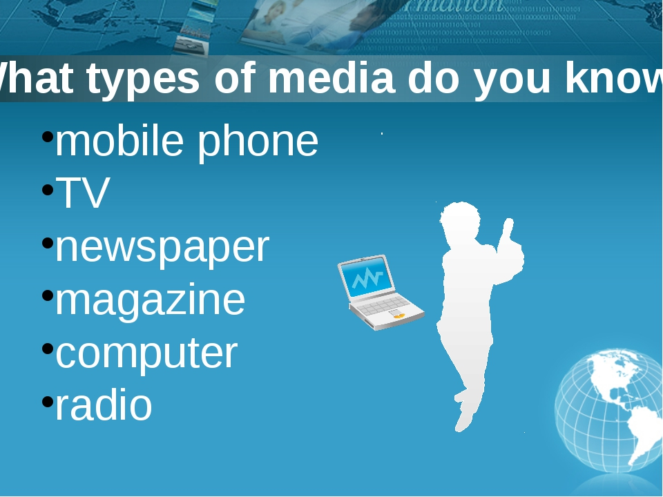 . What types of media do you know? mobile phone TV newspaper magazine comput...