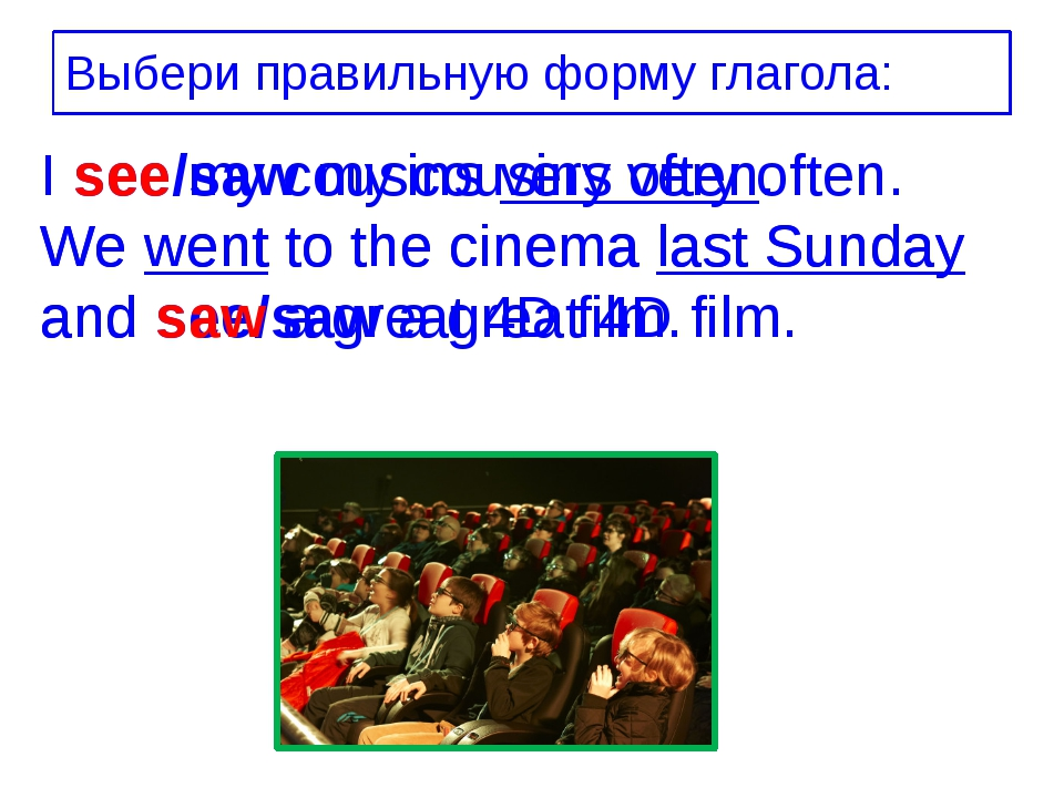 I see/saw my cousins very often. We went to the cinema last Sunday and see/sa...