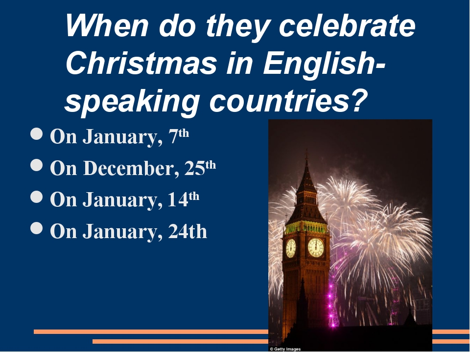 When do they celebrate Christmas in English-speaking countries? On January, 7...