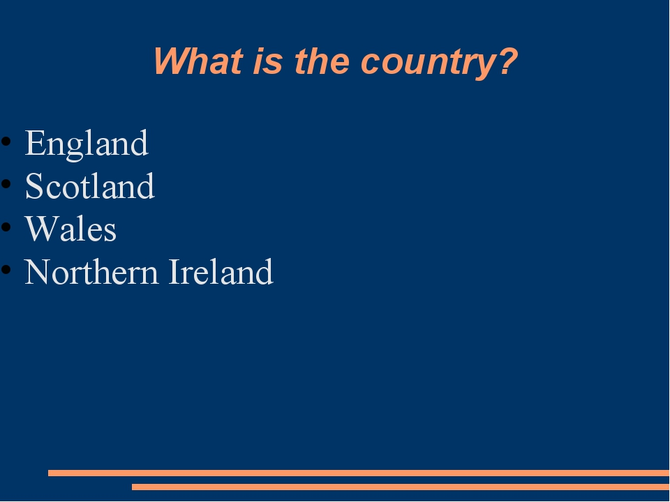 What is the country? England Scotland Wales Northern Ireland
