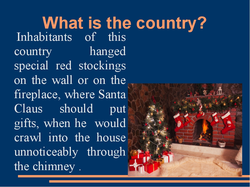 Inhabitants of this country hanged special red stockings on the wall or on t...