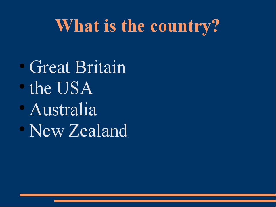 What is the country? Great Britain the USA Аustralia New Zealand