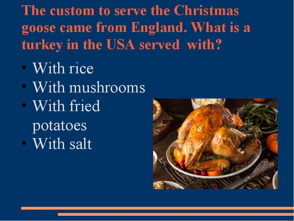 The custom to serve the Christmas goose came from England. What is a turkey i...