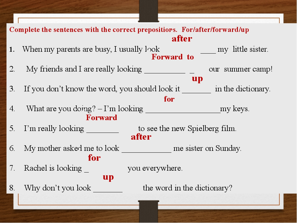 Complete the sentences with the correct prepositions. For/after/forward/up Wh...