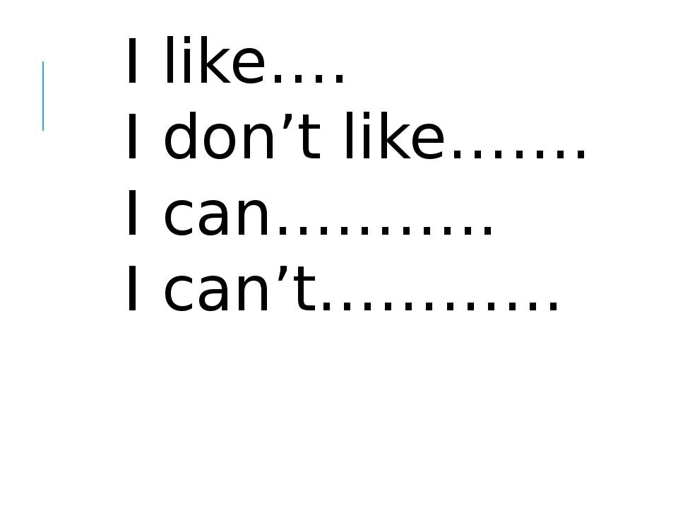 I like…. I don't like……. I can……….. I can't…………
