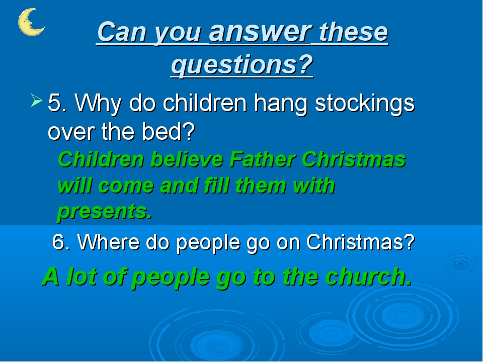 Can you answer these questions? 5. Why do children hang stockings over the be