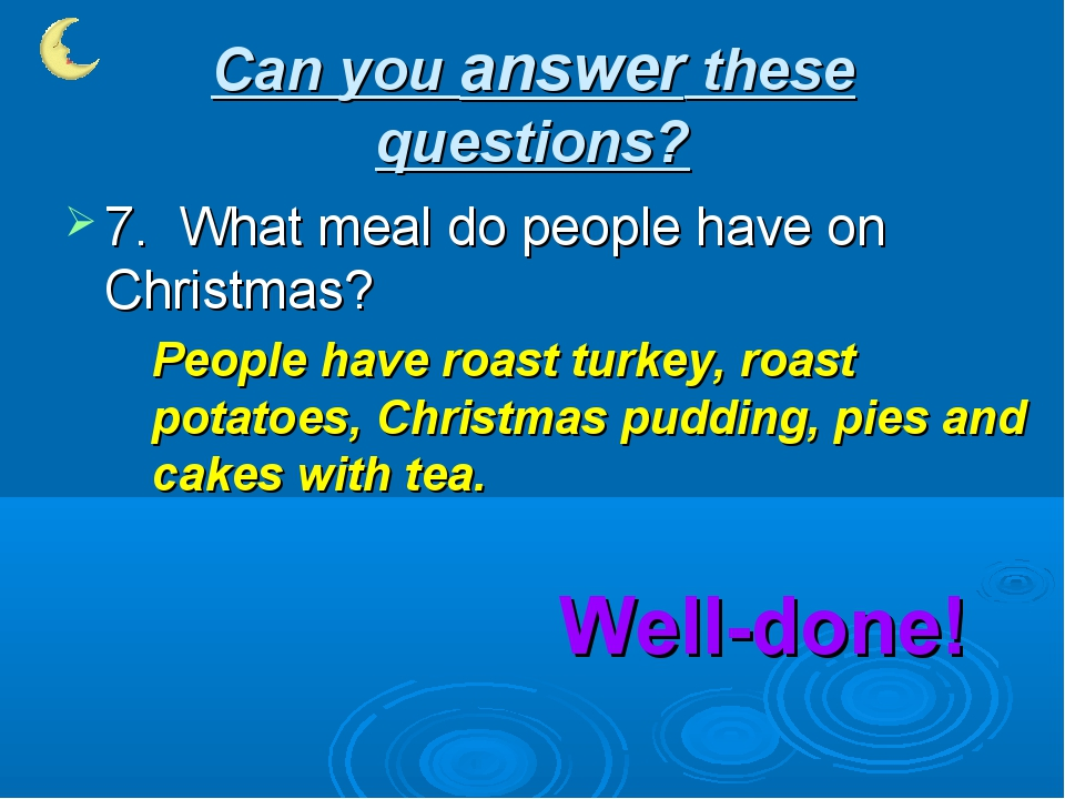Can you answer these questions? 7. What meal do people have on Christmas? Peo