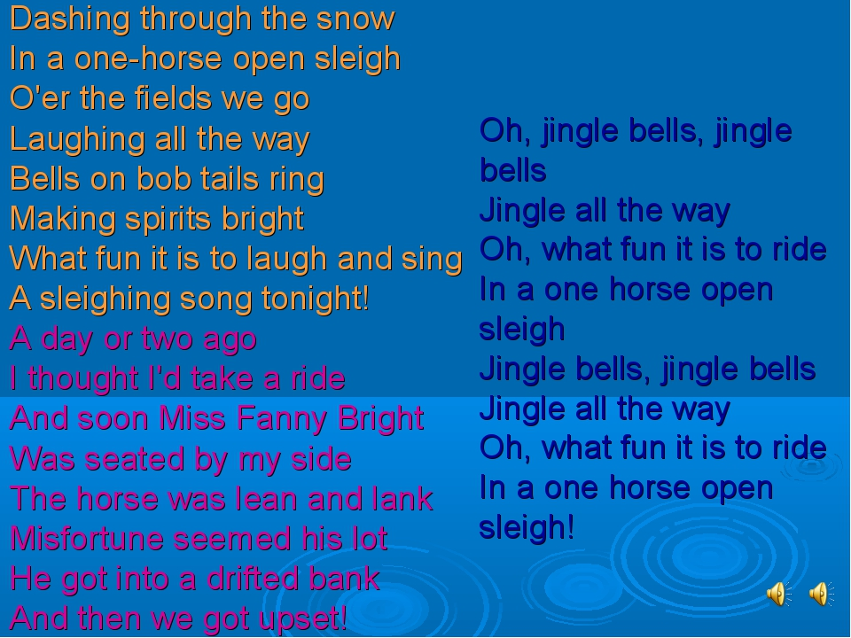 Dashing through the snow In a one-horse open sleigh O'er the fields we go Lau...