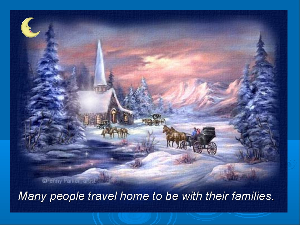 Many people travel home to be with their families.