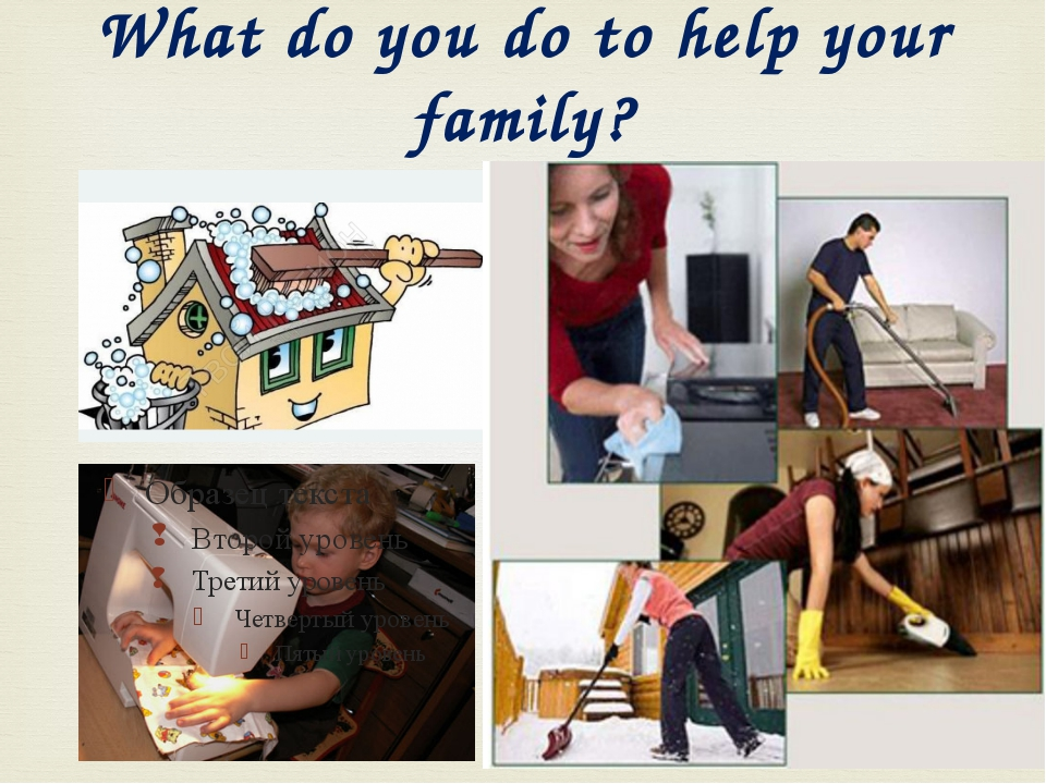 What do you do to help your family? 