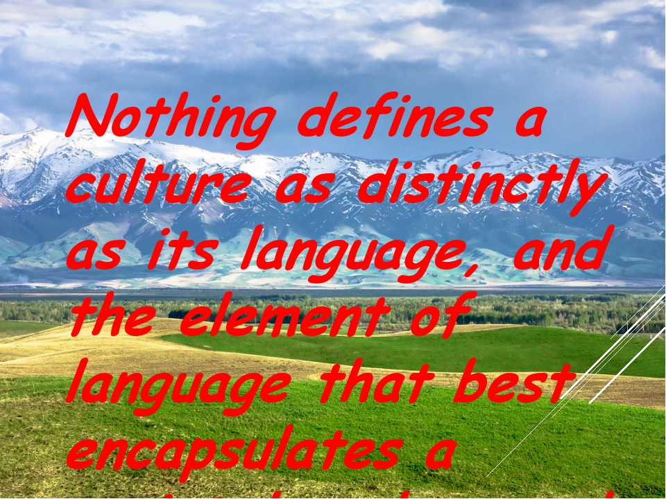 Nothing defines a culture as distinctly as its language, and the element of l...