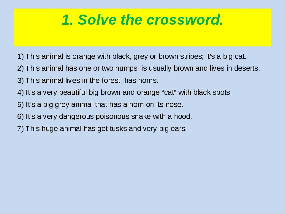 1. Solve the crossword. 1) This animal is orange with black, grey or brown st...