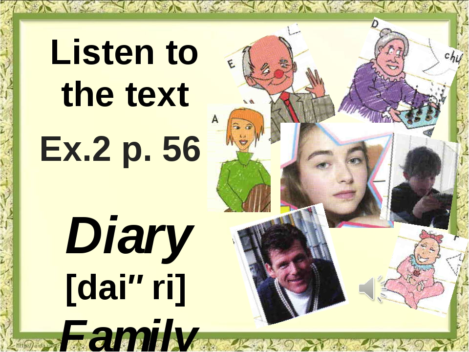 Listen to the text Ex.2 p. 56 Diary [daiəri] Family members