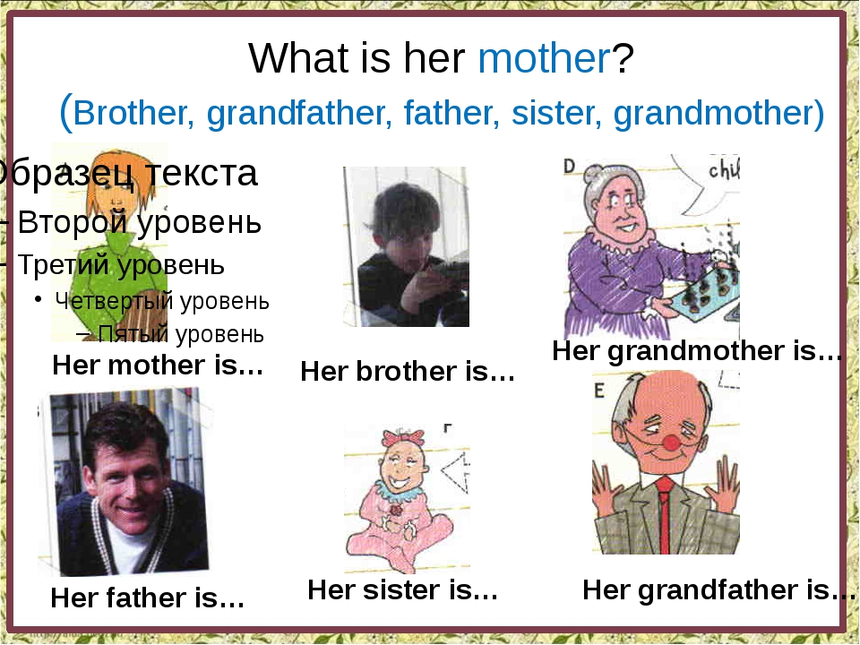 What is her mother? (Brother, grandfather, father, sister, grandmother) Her...