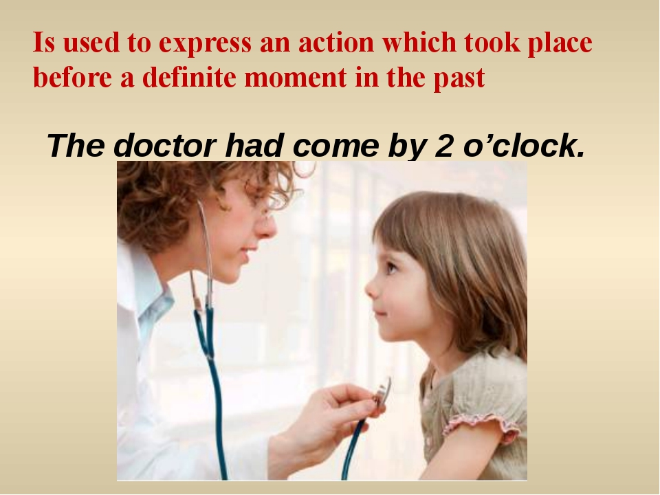 The doctor had come by 2 o'clock.   Is used to express an action which took p...