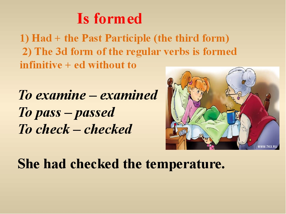 Is formed 1) Had + the Past Participle (the third form) 2) Тhe 3d form of the...